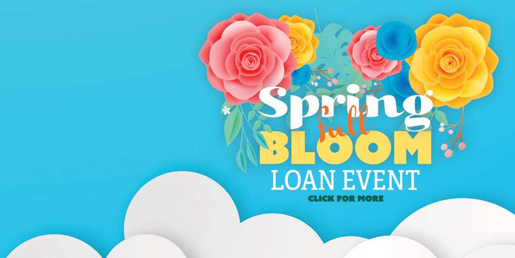 Spring Full Bloom Loan Event